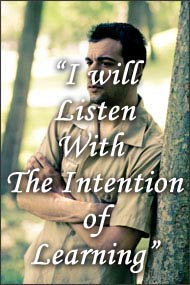 I will listen with the intention of learning